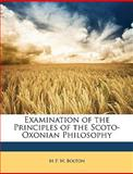 Examination of the Principles of the Scoto-Oxonian Philosophy, M. p. w. Bolton and M. P. W. Bolton, 1147686181