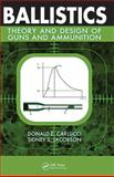 Ballistics : Theory and Design of Guns and Ammunition, Carlucci, Donald E. and Jacobson, Sidney S., 1420066188