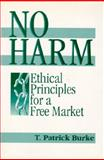 No Harm : Ethical Principles for a Free Market, Burke, T. Patrick and Burke, Trevor, 1557786186
