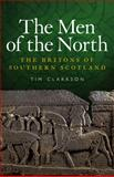 The Men of the North : The Britons of Southern Scotland, Clarkson, Tim, 1906566186