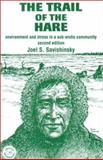 The Trail of the Hare : Environment and Stress in a Sub-Arctic Community, Savishinsky, Joel S., 2881246184
