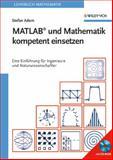 MATLAB und Mathematik kompetent einsetzen : Eine Einführung für Ingenieure und Naturwissenschaftler, Adam, Stefan R. A., 3527406182