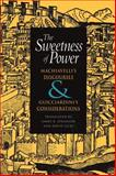 The Sweetness of Power : Machiavelli's Discourses and Guicciardini's Considerations, Machiavelli, Niccolo and Guicciardini, Francesco, 087580618X