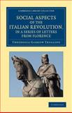 Social Aspects of the Italian Revolution, in a Series of Letters from Florence : With a Sketch of Subsequent Events up to the Present Time, Trollope, Theodosia Garrow, 1108066186