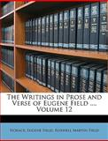 The Writings in Prose and Verse of Eugene Field, Horace and Eugene Field, 1146686188