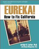 Eureka! : How to Fix California, Laffer, Arthur, 1934276189