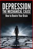 Depression: the Mechanical Cause, John Bergman, 1500616184