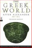 The Greek World after Alexander, 323 - 30 BC, Shipley, Graham, 0415046181