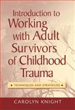 Introduction to Working with Adult Survivors of Childhood Trauma : Techniques and Strategies, Knight, Carolyn, 0495006181
