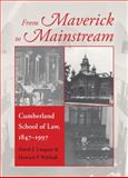 From Maverick to Mainstream : Cumberland School of Law, 1847-1997, Langum, David J. and Walthall, Howard P., 0820336181
