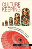 Culture Keeping : White Mothers, International Adoption, and the Negotiation of Family Difference, Jacobson, Heather, 0826516181