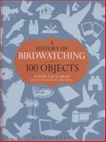 A History of Birdwatching in 100 Objects, David Callahan, 1408186187