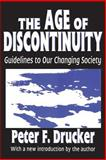 The Age of Discontinuity : Guidelines to Our Changing Society, Drucker, Peter and Drucker, Peter F., 1560006188