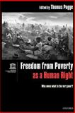 Freedom from Poverty as a Human Right : Who Owes What to the Very Poor?, , 0199226180
