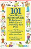 One Hundred One Great Ways to Keep Your Child Entertained, Danelle Hickman and Valerie Teurlay, 0312076185