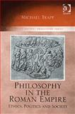 Philosophy in the Roman Empire : Ethics, Politics and Society, Trapp, Michael, 0754616185