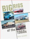 Big Rigs of the 1960s, Ronald G. Adams, 076031618X