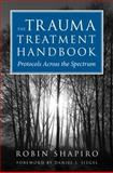 The Trauma Treatment Handbook : Protocols Across the Spectrum, Shapiro, Robin, 0393706184