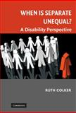 When Is Separate Unequal? : A Disability Perspective, Colker, Ruth, 052188618X