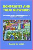 Nonprofits and Their Networks : Cleaning the Waters along Mexico's Northern Border, Sabet, Daniel M., 0816526184