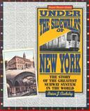 Under the Sidewalks of New York : The Story of the Greatest Subway System in the World, Cudahy, Brian J., 0823216187