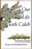 Our Life with Caleb, Jared Massanari and Alice Massanari, 0595206182