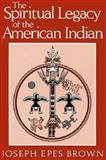 The Spiritual Legacy of the American Indian, Joseph E. Brown, 0824506189