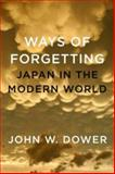 Ways of Forgetting, Ways of Remembering, John W. Dower, 1595586180