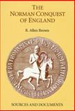 The Norman Conquest of England : Sources and Documents, Brown, R. Allen, 0851156185