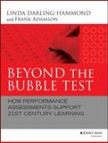Beyond the Bubble Test : How Performance Assessment Support 21st Century Learning, Darling-Hammond, Linda, 1118456181