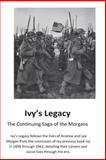 Ivy's Legacy: the Continuing Saga of the Morgans, Larry Morgan, 1495346188