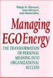 Managing Ego Energy : The Transformation of Personal Meaning into Organizational Success, Kilmann, Ralph H. and Kilmann, Ines, 1555426182