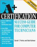A+ Certification Success Guide for Computer Technicians, Parks, Sarah T. and Kalman, Bob, 0070486182