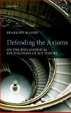 Defending the Axioms : On the Philosophical Foundations of Set Theory, Maddy, Penelope, 0199596182