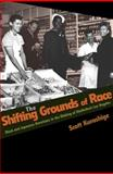 The Shifting Grounds of Race : Black and Japanese Americans in the Making of Multiethnic Los Angeles, Kurashige, Scott, 0691146187