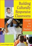 Building Culturally Responsive Classrooms : A Guide for K-6 Teachers, Gaitan, Concha Delgado, 1412926181