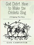God Didn't Have to Make the Crickets Sing, Gail Carpenter, 1490836187