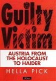 Guilty Victims : Austria from the Holocaust to Haider, Pick, Hella, 1860646182