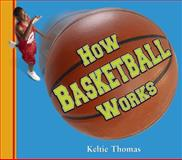 How Basketball Works, Keltie Thomas, 189706618X