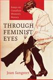 Through Feminist Eyes : Essays on Canadian Women's History, Sangster, Joan, 1926836189
