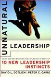 Unnatural Leadership, David L. Dotlich and Peter C. Cairo, 078795618X