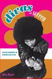 Divas on Screen : Black Women in American Film, Mask, Mia, 0252076192