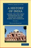 A History of India under the Two First Sovereigns of the House of Taimur, Báber and Humáyun, Erskine, William, 1108046193