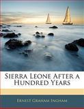 Sierra Leone after a Hundred Years, Ernest Graham Ingham, 1142916197