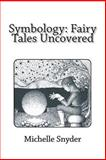 Symbology: Fairy Tales Uncovered, Michelle Snyder, 1495386198