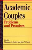 Academic Couples : Problems and Promises, Ferber, Marianne A. and Loeb, Jane W., 0252066197