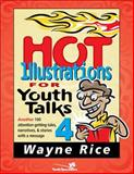 Hot Illustrations for Youth Talks, Wayne Rice and Zondervan Publishing Staff, 0310236193
