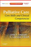 Palliative Care : Core Skills and Clinical Competencies, Expert Consult Online and Print, Emanuel, Linda L. and Librach, S. Lawrence, 1437716199