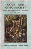 Court and Civic Society in the Burgundian Low Countries C. 1420-1530, Small, Graeme and Brown, Andrew, 0719056195