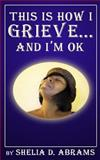 This Is How I Grieve ... and I'm OK-B/w Edition, Shelia Abrams, 1494446197